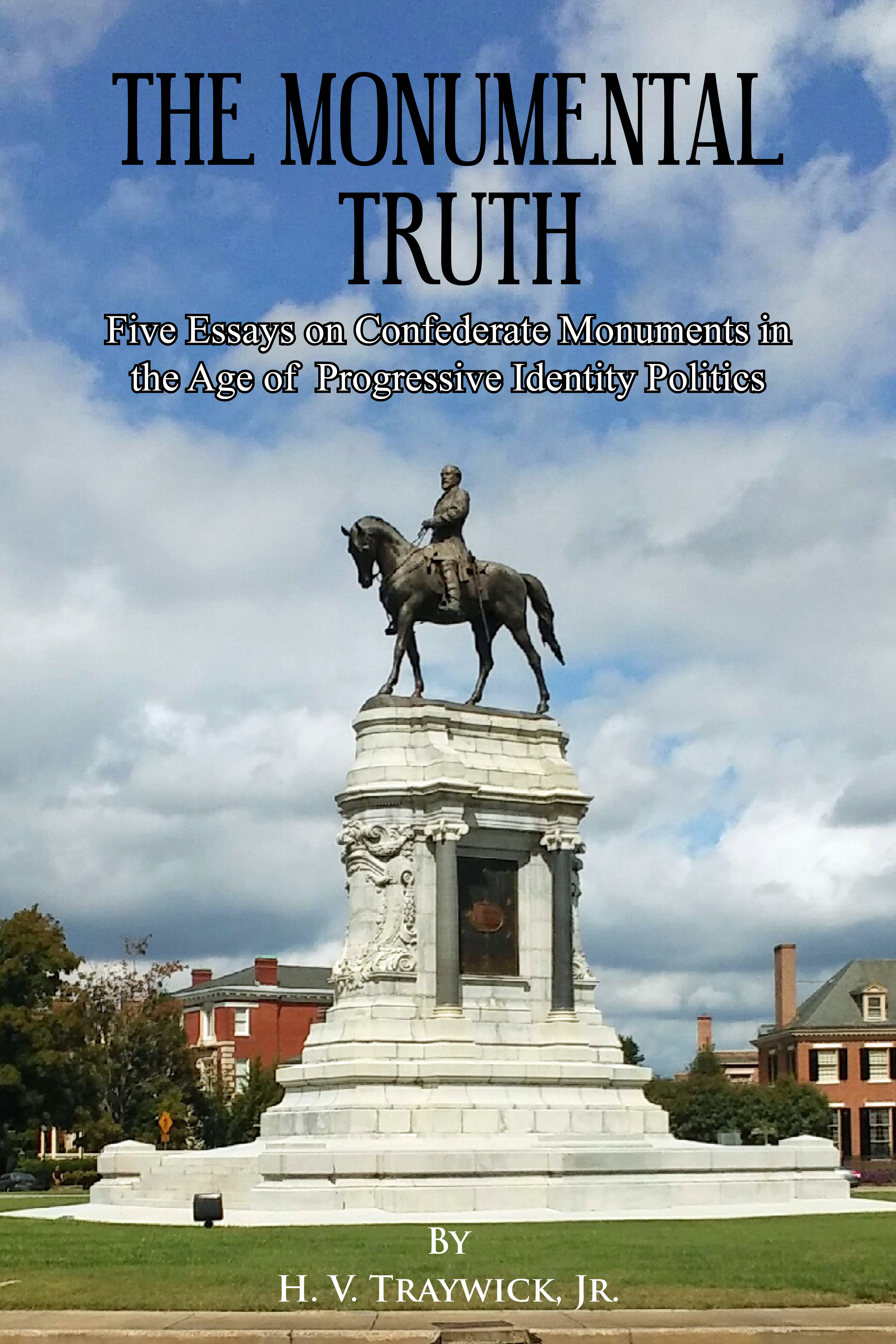 The Monumental Truth: Five Essays for the Preservation of Confederate Monuments in the Age of Identity Politics, PPB