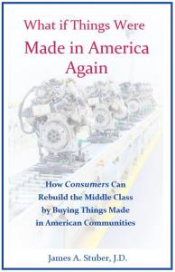 What If Things Were Made In America: How Consumers Can Rebuild the Middle Class by Buying Things Made in American Communities, CL