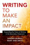 Writing to Make an Impact: Expanding the Vision of Writing in the Secondary Classroom, PPB
