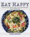 Eat Happy: Gluten Free, Grain Free, Low Carb Recipes For A Joyful Life (Hardcover)
